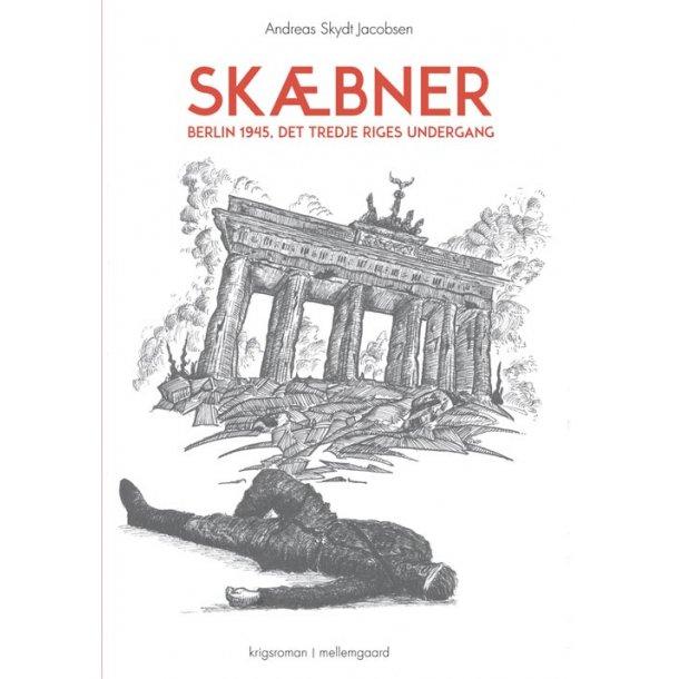 SKÆBNER - BERLIN 1945, DET TREDJE RIGES UNDERGANG