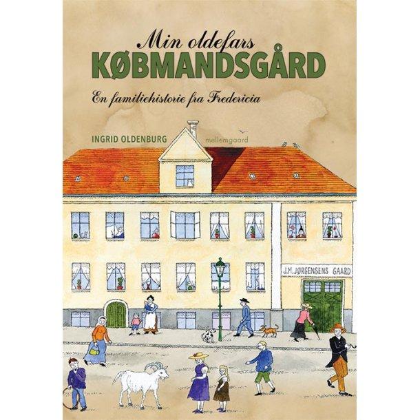 MIN OLDEFARS KØBMANDSGÅRD - EN FAMILIEHISTORIE FRA FREDERICIA