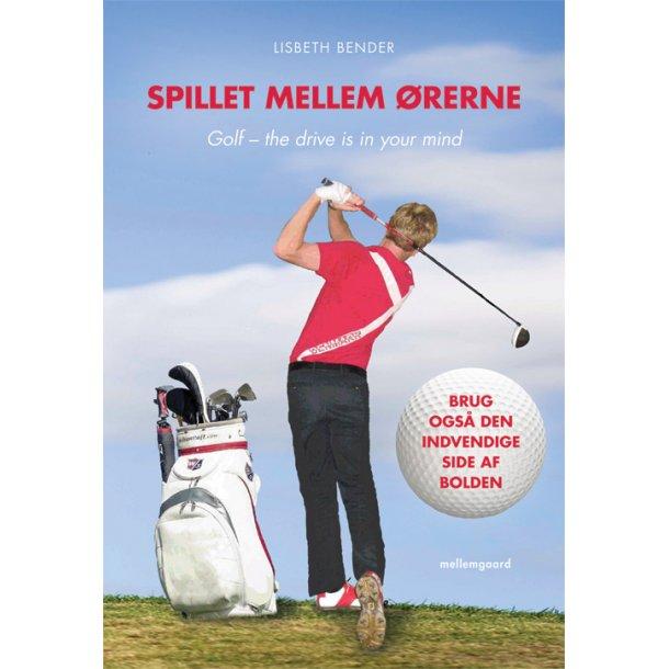 SPILLET MELLEM ØRERNE. GOLF - THE DRIVE IS IN YOUR MIND