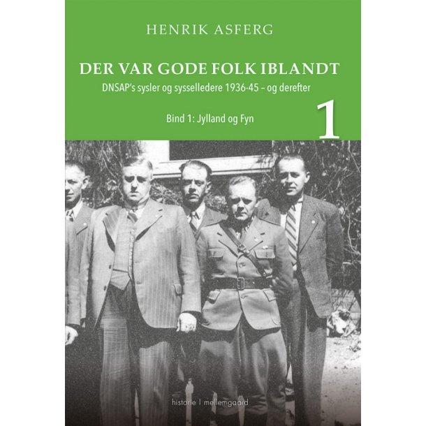 DER VAR GODE FOLK IBLANDT - DNSAP's sysler og sysselledere 1936-45 - og derefter