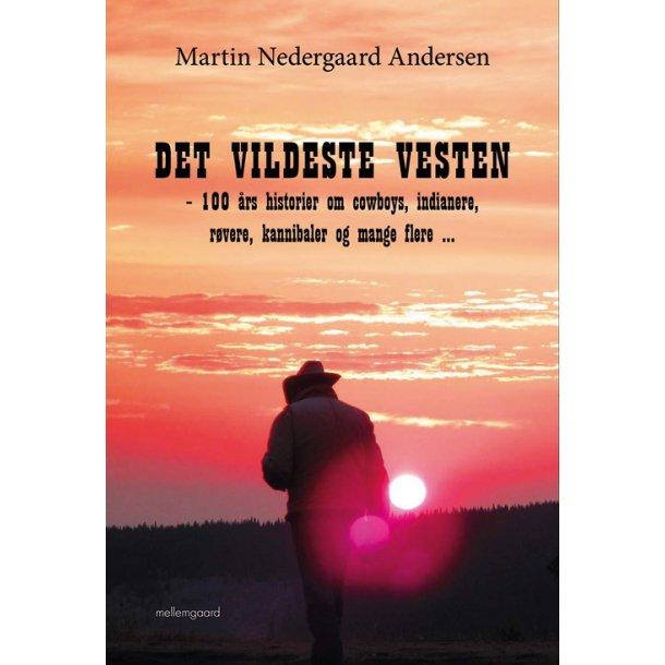 DET VILDESTE VESTEN - 100 års historier om cowboys, indianere, røvere, kannibaler og mange flere …