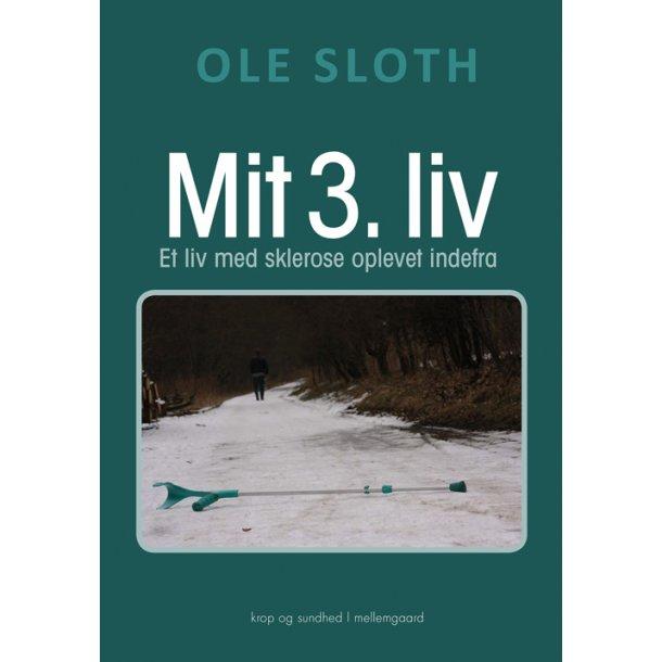 MIT 3. LIV - Et liv med sklerose oplevet indefra