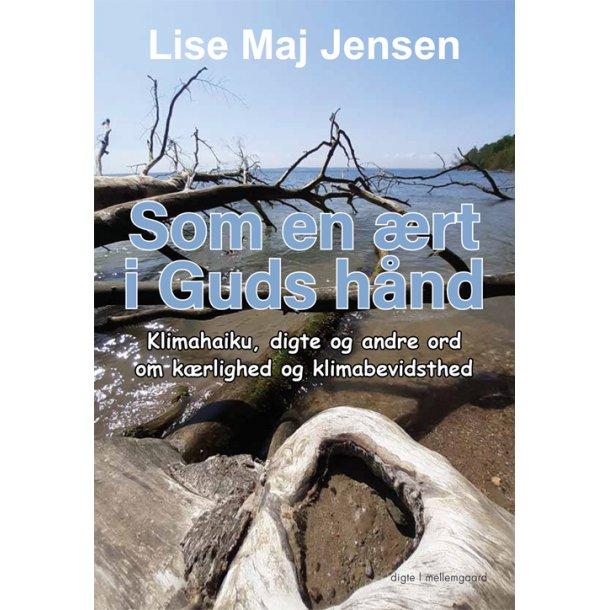 SOM EN ÆRT I GUDS HÅND - Klimahaiku, digte og andre ord om kærlighed og klimabevidsthed P-bog