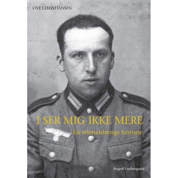 I SER MIG IKKE MERE - EN WIENERDRENGS HISTORIE