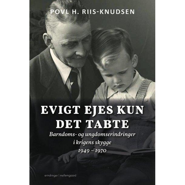 EVIGT EJES KUN DET TABTE - Barndoms- og ungdomserindringer i krigens skygge 1949 - 1970